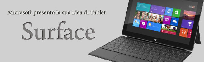 Microsoft presenta la sua idea di Tablet: Ecco Surface! Caratteristiche, foto e video!